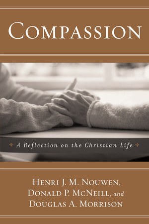 Compassion by Henri J. M. Nouwen, Donald P. Mcneill and Douglas A. Morrison