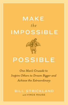 Make the Impossible Possible by Bill Strickland | Vince Rause