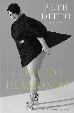 Coal to Diamonds: A Memoir by Beth Ditto and Michelle Tea