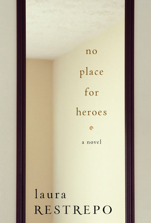 No Place For Heroes by Laura Restrepo
