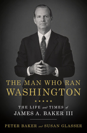 The Man Who Ran Washington by Peter Baker and Susan Glasser