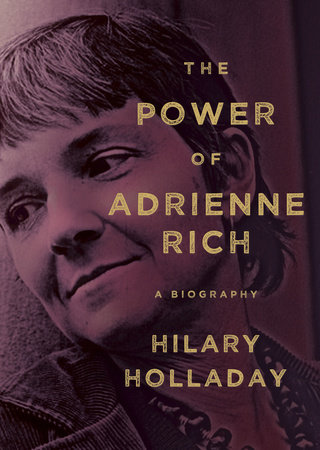 The Power of Adrienne Rich by Hilary Holladay