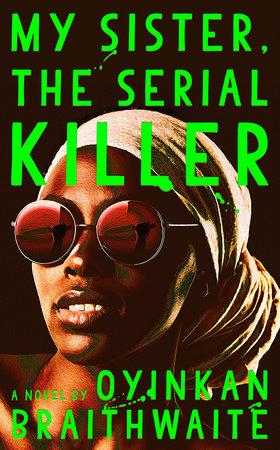My Sister, the Serial Killer by Oyinkan Braithwaite
