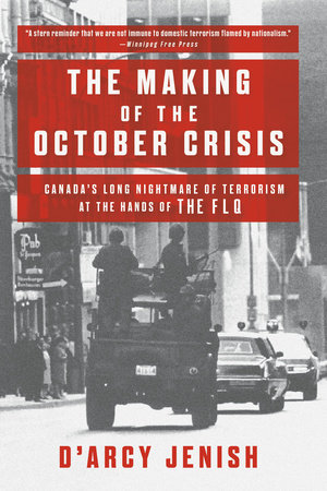 The Making of the October Crisis by D'Arcy Jenish