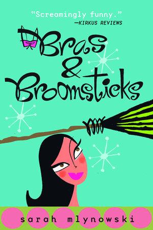 Bras & Broomsticks by Sarah Mlynowski
