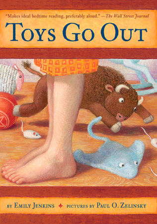 Toys Go Out by Emily Jenkins; illustrated by Paul O. Zelinsky
