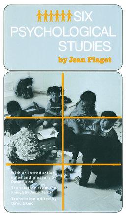 Six Psychological Studies by Jean Piaget