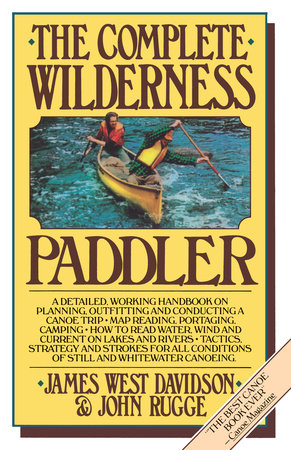 The Complete Wilderness Paddler by James West Davidson and John Rugge