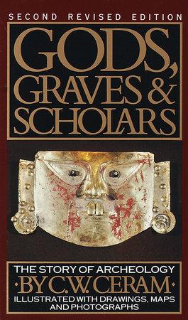 Gods, Graves & Scholars by C.W. Ceram