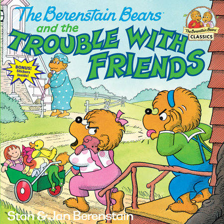 The Berenstain Bears and the Trouble with Friends by Stan Berenstain and Jan Berenstain