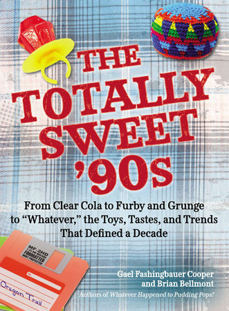 The Totally Sweet 90s by Gael Fashingbauer Cooper and Brian Bellmont