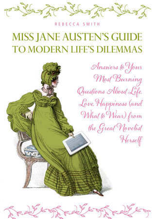 Miss Jane Austen's Guide to Modern Life's Dilemmas by Rebecca Smith