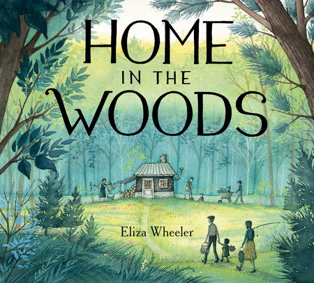 Home in The Woods by Eliza Wheeler