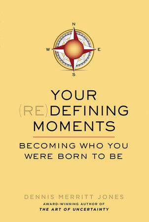 Your Redefining Moments by Dennis Merritt Jones