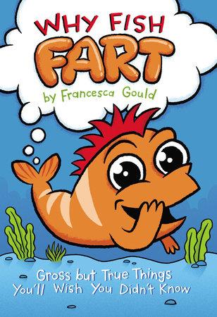 Why Fish Fart by Francesca Gould