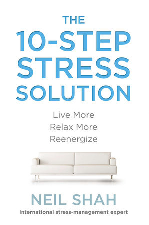 The 10-Step Stress Solution by Neil Shah