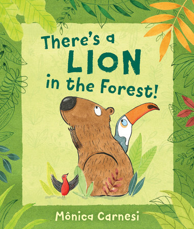 There's a Lion in the Forest! by Mônica Carnesi