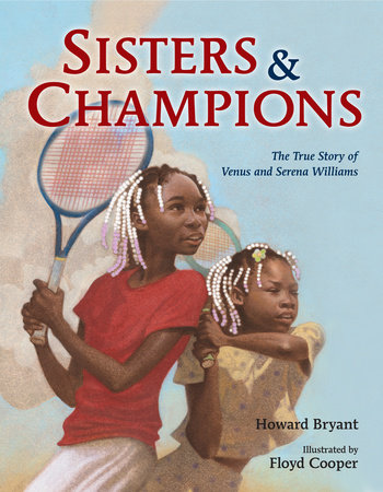 Sisters and Champions: The True Story of Venus and Serena Williams by Howard Bryant