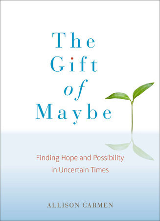 The Gift of Maybe by Allison Carmen