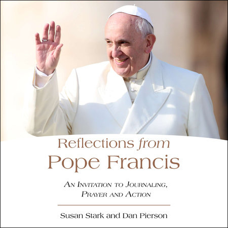 Reflections from Pope Francis by Susan Stark and Daniel J. Pierson
