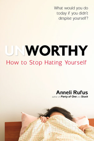 Unworthy by Anneli Rufus