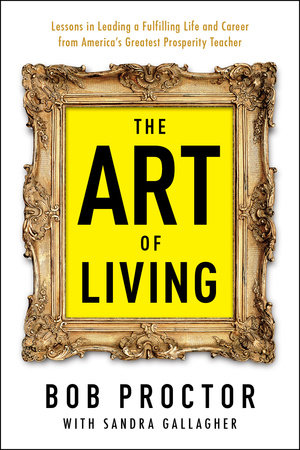 The Art of Living by Bob Proctor and Sandra Gallagher