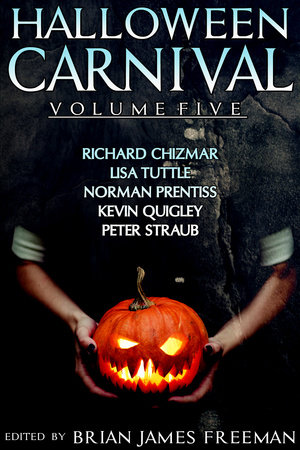 Halloween Carnival Volume 5 by Richard Chizmar, Lisa Tuttle, Norman Prentiss and Kevin Quigley, Ph.D.