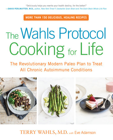 The Wahls Protocol Cooking for Life by Terry Wahls M.D. and Eve Adamson