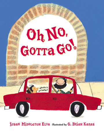 Oh No, Gotta Go! by Susan Middleton Elya