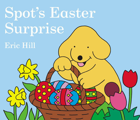 Spot's Easter Surprise by Eric Hill; Illustrated by Eric Hill