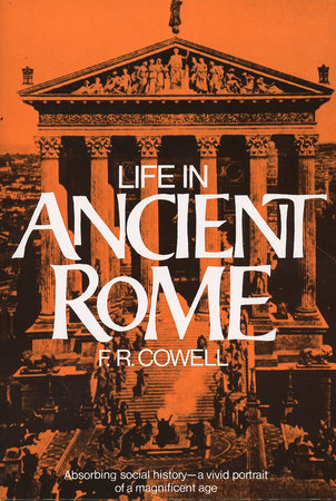 Life in Ancient Rome by F. R. Cowell