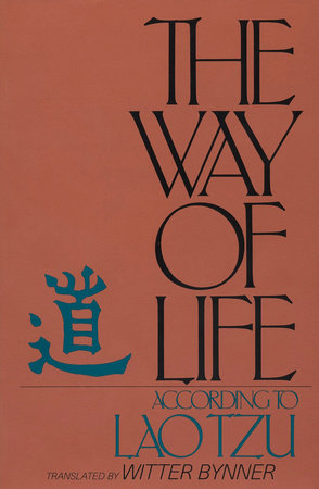 The Way of Life According to Lao Tzu by Witter Bynner