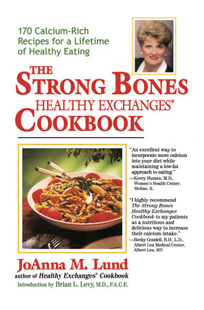 The Strong Bones Healthy Exchanges Cookbook by JoAnna M. Lund
