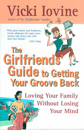 The Girlfriends' Guide to Getting Your Groove Back by Vicki Iovine
