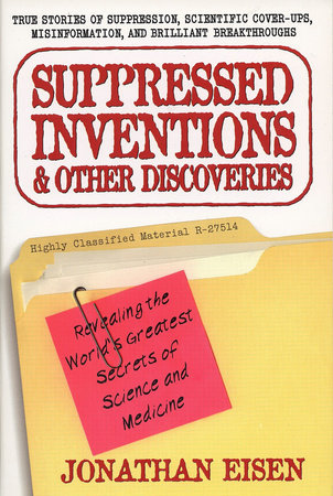 Suppressed Inventions and Other Discoveries by Jonathan Eisen