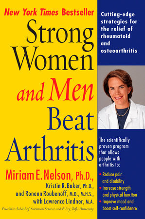 Strong Women and Men Beat Arthritis by Miriam E. Nelson Ph.D, Kristin Baker, Lawrence Lindner M.A. and Ronenn Roubenoff