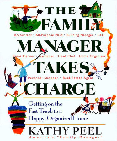 The Family Manager Takes Charge by Kathy Peel