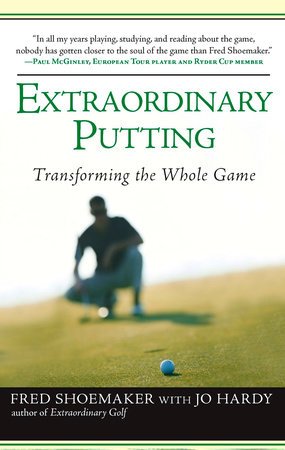 Extraordinary Putting by Fred Shoemaker and Jo Hardy