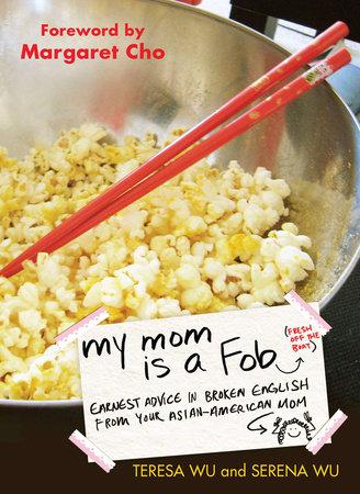 My Mom is a Fob by Teresa Wu and Serena Wu