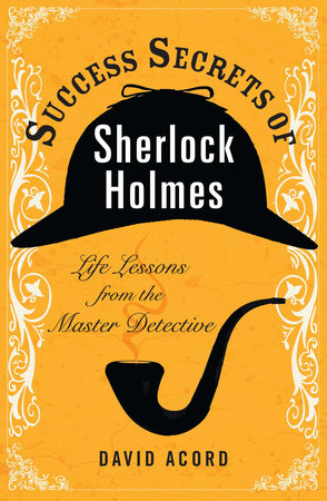 Success Secrets of Sherlock Holmes by David Acord