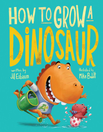 How to Grow a Dinosaur by Jill Esbaum