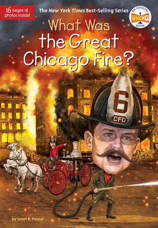 What Was the Great Chicago Fire? by Janet B. Pascal and Who HQ