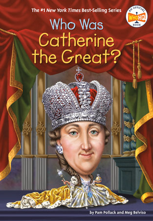 Who Was Catherine the Great? by Pam Pollack, Meg Belviso and Who HQ