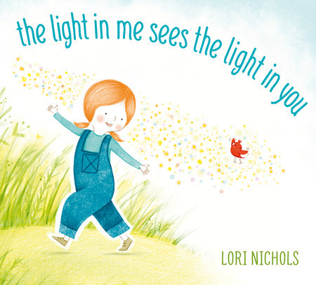 The Light in Me Sees the Light in You by Lori Nichols