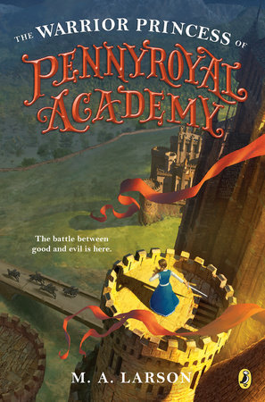 The Warrior Princess of Pennyroyal Academy by M. A. Larson