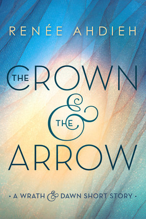 The Crown & the Arrow by Renée Ahdieh