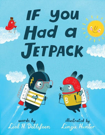 If You Had a Jetpack by Lisl H. Detlefsen