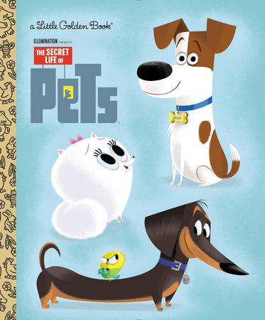 The Secret Life of Pets Little Golden Book (Secret Life of Pets) by Dennis R. Shealy