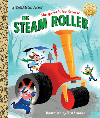 Margaret Wise Brown's The Steam Roller by Margaret Wise Brown