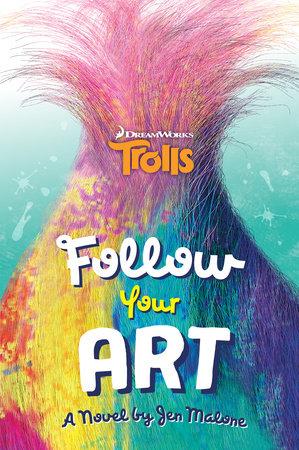 Follow Your Art (DreamWorks Trolls) by Jen Malone